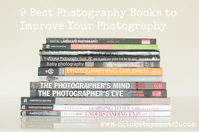 9 Best Photography Books to Improve Your Photography | Click it Up a Notch