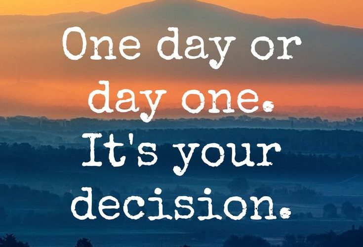 """""""One day or day one. It's your decision."""" – Motivation on the School of Gr…"""