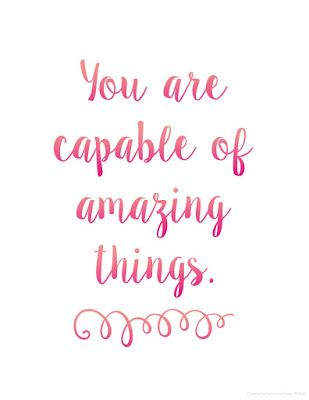 You are capable of amazing things.  Free motivational quote printables in cursiv…