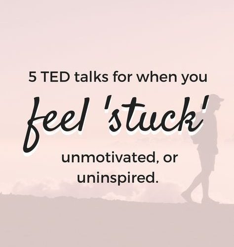 5 Inspiring TED Talks For When You Feel Stuck or unmotivated!