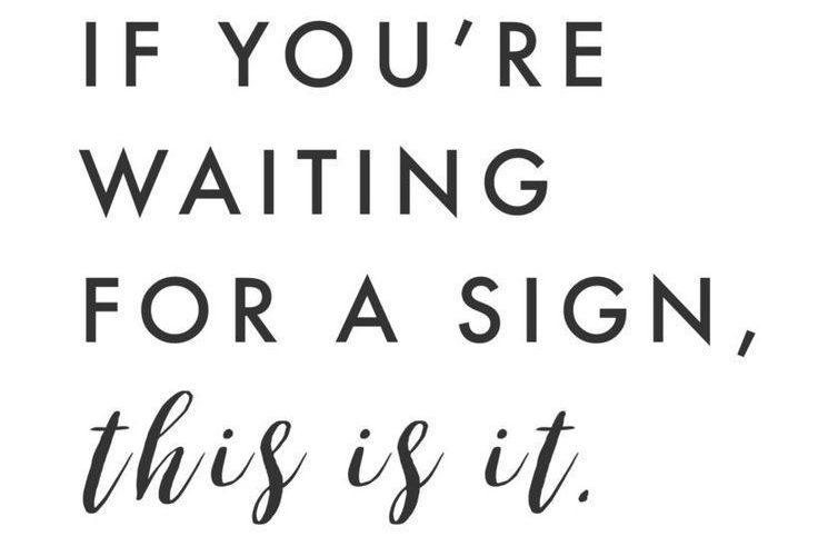 If you're waiting for a sign, this is it. #inspirational #quote #inspirationalqu…
