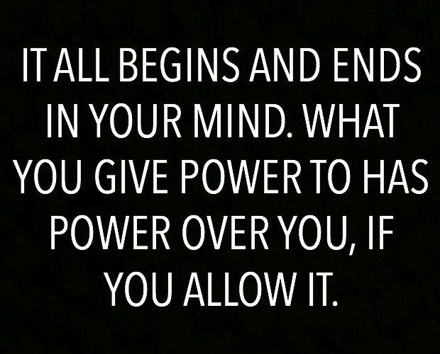 """""""It all begins and ends in your mind. What you give power to has power over yo…"""