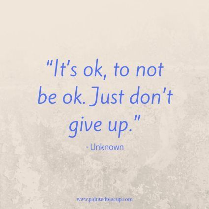 """""""It's ok, to not be ok. Just don't give up."""" – Unknown – Inspirational M…"""