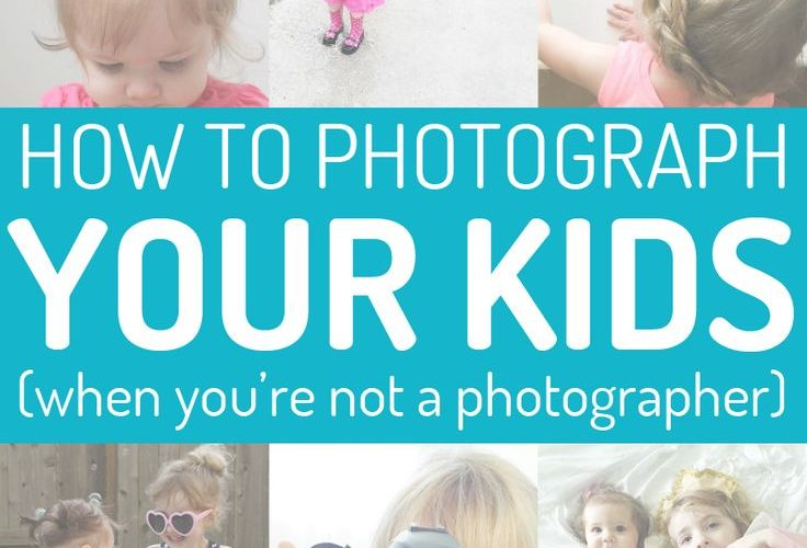How to Photograph Your Kids (When You're Not a Photographer) – Great tips on…