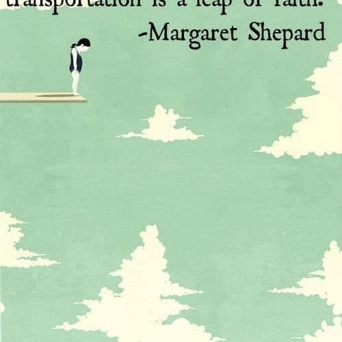 Sometimes your only available transportation is a leap of faith. – Margaret Shep…