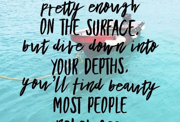 Today's quote asks us to dive down below the surface. What do you find there? We…
