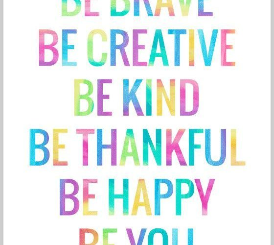 Be brave, be creative, be kind, be thankful, be happy, be you! #wordstoliveby #i…