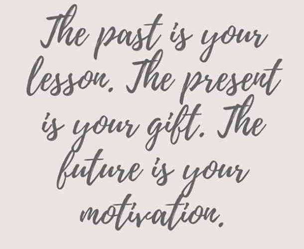 """""""The past is your lesson. The present is your gift. The future is your motivatio…"""