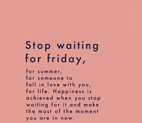 Stop waiting for friday #quotes #inspirationalquotes // Quotes about life, inspi…