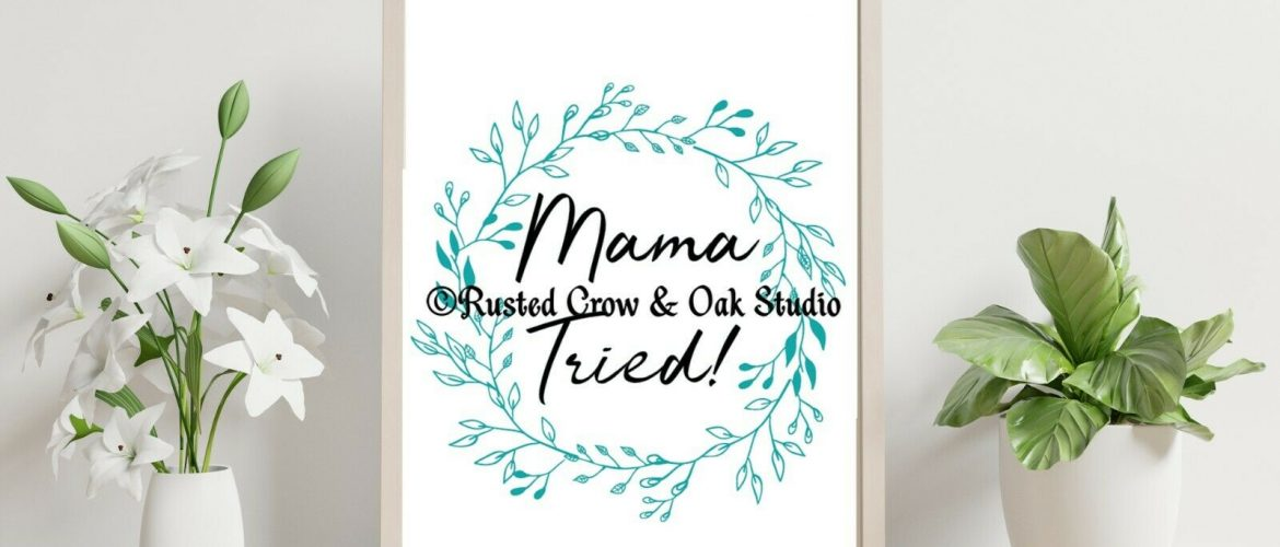 Mama Tried Humorous Art Funny Decor Witty Gift For Mom Gift for Home Print A501