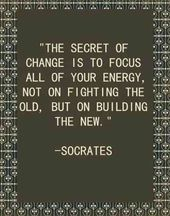The secret of change is to focus all of your energy, not on fighting the old but…