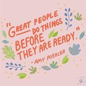 Great people do things before they are ready quote – Amy Poehler